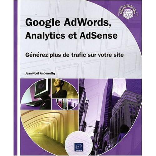 Google AdWords, Analytics et AdSense - Générez plus de trafic sur votre site