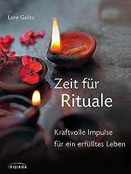 Zeit für Rituale: Kraftvolle Impulse für ein erfülltes Leben