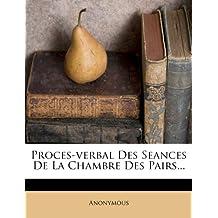 Proces-Verbal Des Seances de La Chambre Des Pairs...