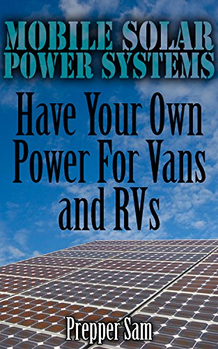 Mobile Solar Power Systems: Have Your Own Power For Vans and RVs: (Solar Power, Power Generation) (English Edition)