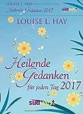 Heilende Gedanken für jeden Tag 2017 Textabreißkalender - Louise Hay