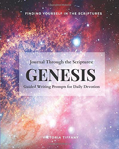 Journal Through the Scriptures: GENESIS: Finding Yourself in the Scriptures (Journal Through the Bible, Band 1)