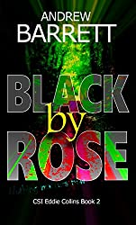 Black by Rose: Second in a gripping CSI crime thriller series (Eddie Collins Book 2)