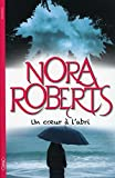 Un coeur à l'abri / Nora Roberts   Roberts, Nora (1950-....). Auteur