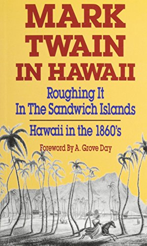 mark-twain-in-hawaii-roughing-it-in-the-sandwich-islands-hawaii-in-the-1860s-by-a-grove-day-foreword