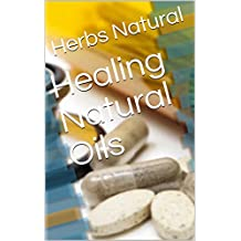 Healing Natural Oils (English Edition)
