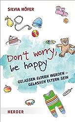 Don't worry, be happy: Gelassen Eltern werden - Gelassen Eltern sein