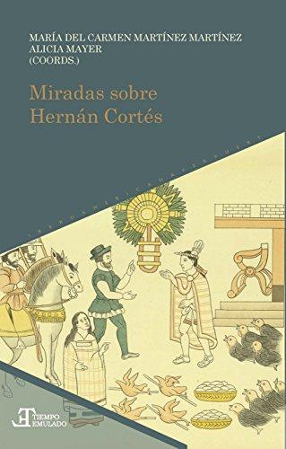 Miradas sobre Hernán Cortés (Tiempo emulado. Historia de América y España)