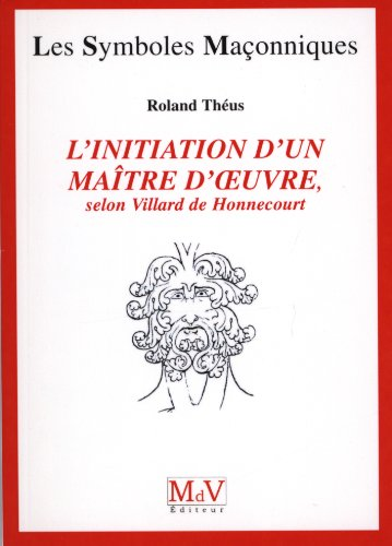 L'initiation d'un matre d'oeuvre : Selon Villard de Honnecourt (XIIIe sicle)