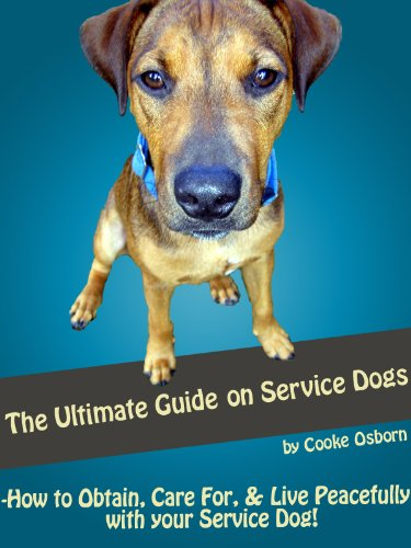 The Ultimate Guide on Service Dogs: How to Obtain, Care For, and Live Peacefully with your Service Dog! (English Edition)