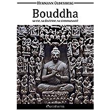 Le Bouddha, sa vie, sa doctrine, sa communauté (French Edition)