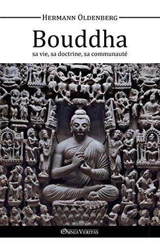 Le Bouddha, sa vie, sa doctrine, sa communauté
