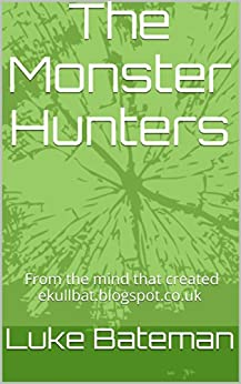 The Monster Hunters: The Malice of the Media by [Bateman, Luke]