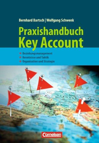 Handbücher Unternehmenspraxis: Praxishandbuch Key Account: Beziehungsmanagement - Kenntnisse und Taktik - Organisation und Strategie. Buch