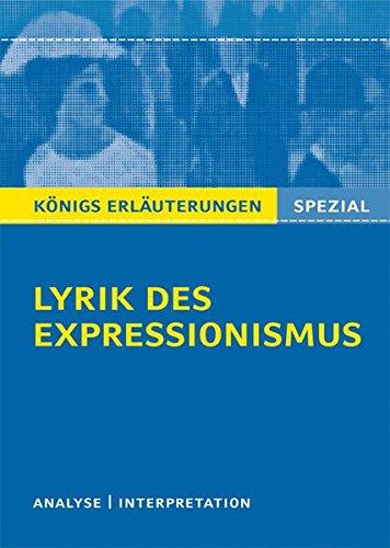 Lyrik des Expressionismus: Interpretationen zu 13 wichtigen Werken der Epoche (Königs Erläuterungen Spezial)