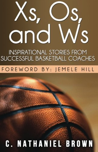 Xs, Os, and Ws: Inspirational Stories from Successful Basketball Coaches por C. Nathaniel Brown