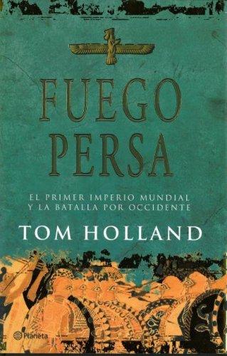 Fuego Persa: El Primer Imperio Mundial y la Batala Por Occidente = Persian Fire por Tom Holland