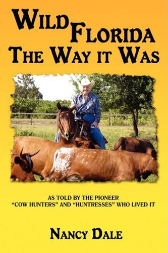 WILD FLORIDA THE WAY IT WAS: AS TOLD BY THE PIONEER COW HUNTERS AND HUNTRESSES WHO LIVED IT by Nancy Dale (2008-11-13)