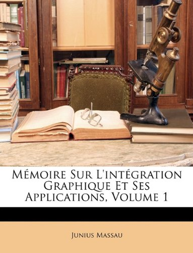 Mémoire Sur L'intégration Graphique Et Ses Applications, Volume 1