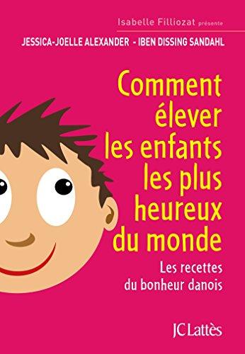 Comment élever les enfants les plus heureux du monde (Essais et documents)
