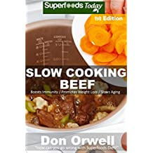 Slow Cooking Beef: Over 40+ Low Carb Slow Cooker Chicken Recipes, Dump Dinners Recipes, Quick & Easy Cooking Recipes, Antioxidants & Phytochemicals, Soups ... Slow Cooking Beef Book 1) (English Edition)
