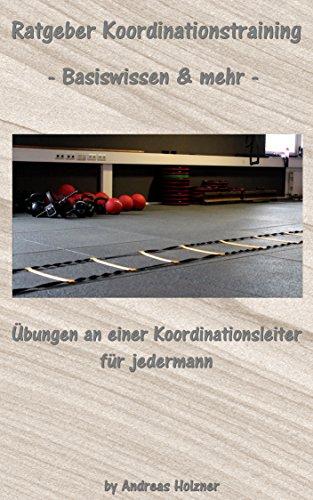 Ratgeber Koordinationstraining - Basiswissen & mehr-: Übungen an der Koordinationsleiter für jedermann