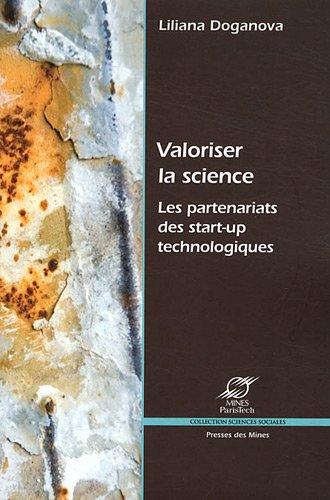 Valoriser la science. Les partenariats des start-up technologiques. par Liliana Doganova