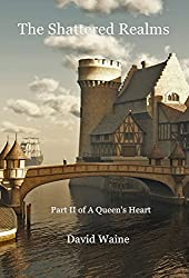 The Shattered Realms: Part Two of A Queen's Heart