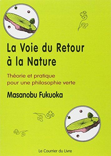 La voie du retour  la nature : Thorie et pratique pour une philosophie verte