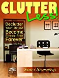 Image de Clutter-Less! How to Declutter Your Life and Become Stress Free Forever (English Edition)