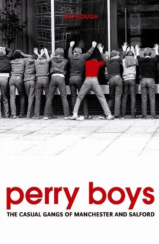 Perry boys the casual gangs of manchester and salford ebook ian perry boys the casual gangs of manchester and salford by hough ian fandeluxe Choice Image