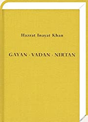 Gayan - Vadan - Nirtan: die Essenz der Sufi-Botschaft von Hazrat Inayat Khan