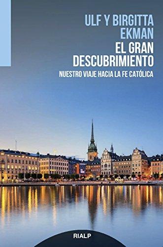 El gran descubrimiento: Nuestro viaje hacia la fe católica (Narraciones y Novelas) por Ulf Ekman