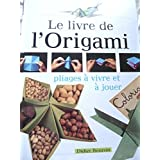 Le livre de l'origami - Pliages à vivre et à jouer