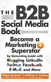 The B2b Social Media Book: Become A Marketing Superstar By Generating Leads With Blogging, Linkedin, Twitter, Facebook, Email, And More por Kipp Bodnar