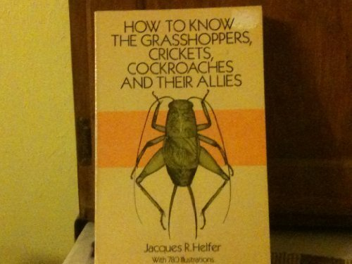 How to Know the Grasshoppers, Crickets, Cockroaches and Their Allies