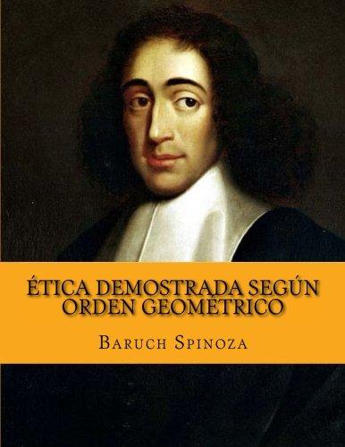 Ética demostrada según orden geométrico por Baruch Spinoza