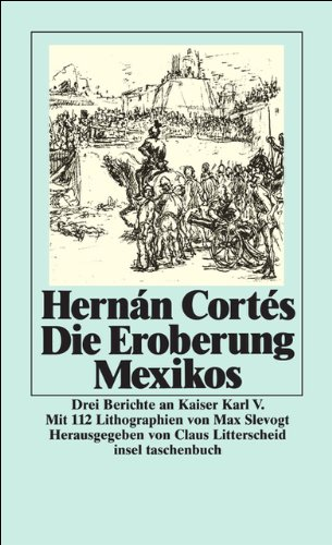 Die Eroberung Mexikos: Drei Berichte von Hernán Cortés an Kaiser Karl V (insel taschenbuch)
