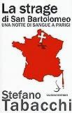La strage di san Bartolomeo. Una notte di sangue a Parigi