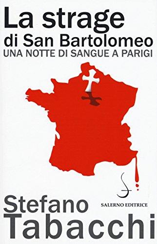 La strage di san Bartolomeo. Una notte di sangue a Parigi (Aculei) por Stefano Tabacchi