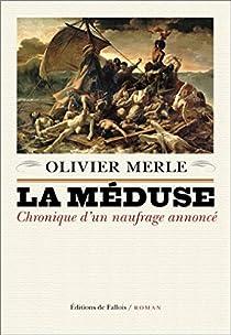 La Méduse : Chronique d'un naufrage annoncé par Olivier Merle