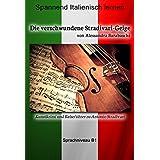 Die verschwundene Stradivari-Geige - Sprachkurs Italienisch-Deutsch B1: Spannender Lernkrimi und Reiseführer durch Antonio Stradivaris Heimatstadt (Italian Edition)