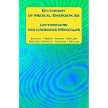 Dictionary of Medical Emergencies / Dictionnaire des Urgences Medicales: English - French   French - English / Anglais - Francais   Francais - Anglais (English Edition)