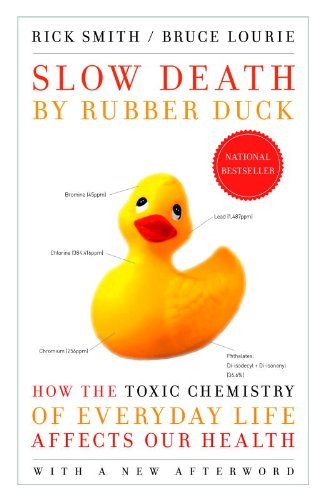 Slow Death by Rubber Duck: How the Toxic Chemistry of Everyday Life Affects Our Health (English Edition) por Rick Smith