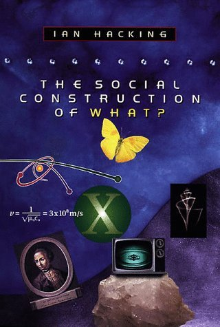 The Social Construction of What? by Ian Hacking (2000-11-01)