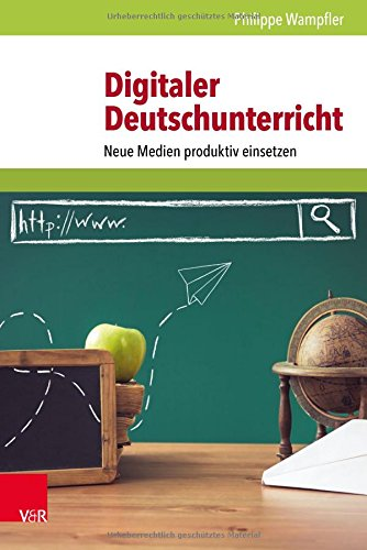 Digitaler Deutschunterricht: Neue Medien produktiv einsetzen