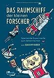 Joachim Hecker: Das Raumschiff der kleinen Forscher. Spannende Experimente zum Selbermachen