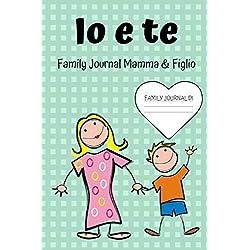 Io e te - Family Journal Mamma e figlio: Un diario a due per conoscersi meglio con domande personalizzate