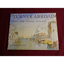 Turner abroad. France, Italy, Germany, Switzerland.