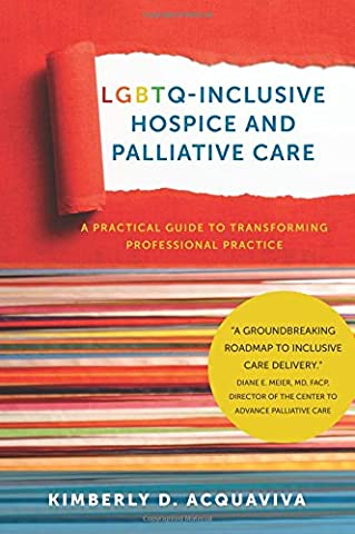 LGBTQ-Inclusive Hospice and Palliative Care: A Practical Guide to Transforming